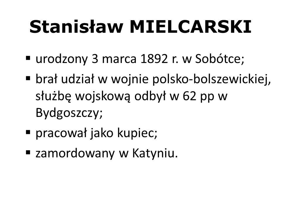 Stanisław MIELCARSKI urodzony 3 marca 1892 r. w Sobótce; brał udział w wojnie polsko-bolszewickiej, służbę wojskową odbył w 62 pp w Bydgoszczy; pracow