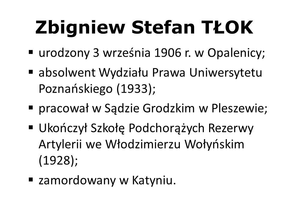 Zbigniew Stefan TŁOK urodzony 3 września 1906 r. w Opalenicy; absolwent Wydziału Prawa Uniwersytetu Poznańskiego (1933); pracował w Sądzie Grodzkim w