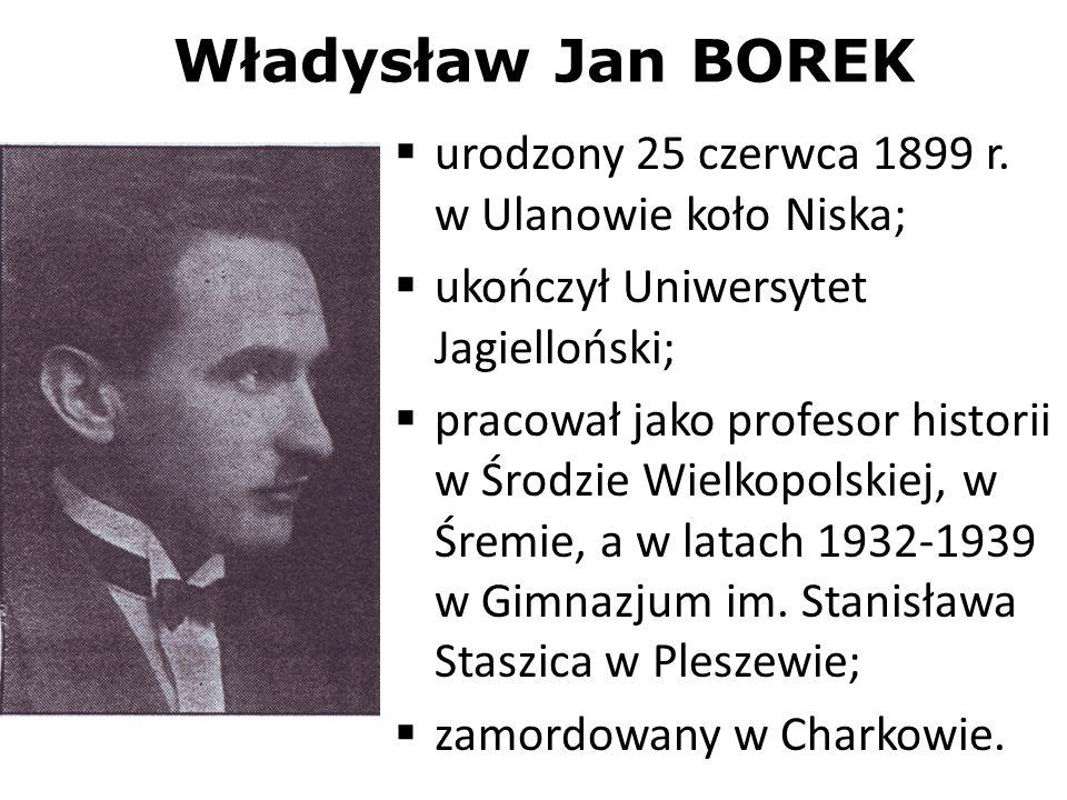 Władysław Jan BOREK urodzony 25 czerwca 1899 r. w Ulanowie koło Niska; ukończył Uniwersytet Jagielloński; pracował jako profesor historii w Środzie Wi