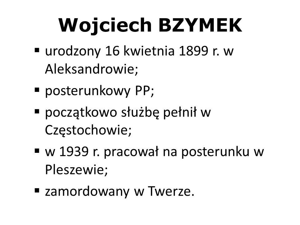 Wojciech BZYMEK urodzony 16 kwietnia 1899 r. w Aleksandrowie; posterunkowy PP; początkowo służbę pełnił w Częstochowie; w 1939 r. pracował na posterun