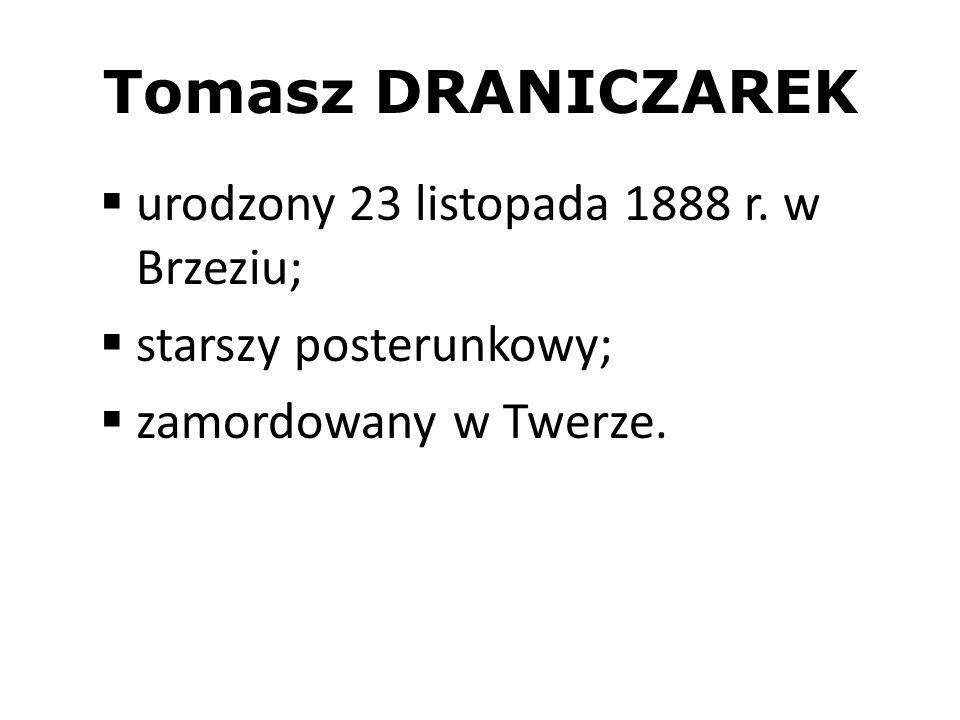 Tomasz DRANICZAREK urodzony 23 listopada 1888 r. w Brzeziu; starszy posterunkowy; zamordowany w Twerze.