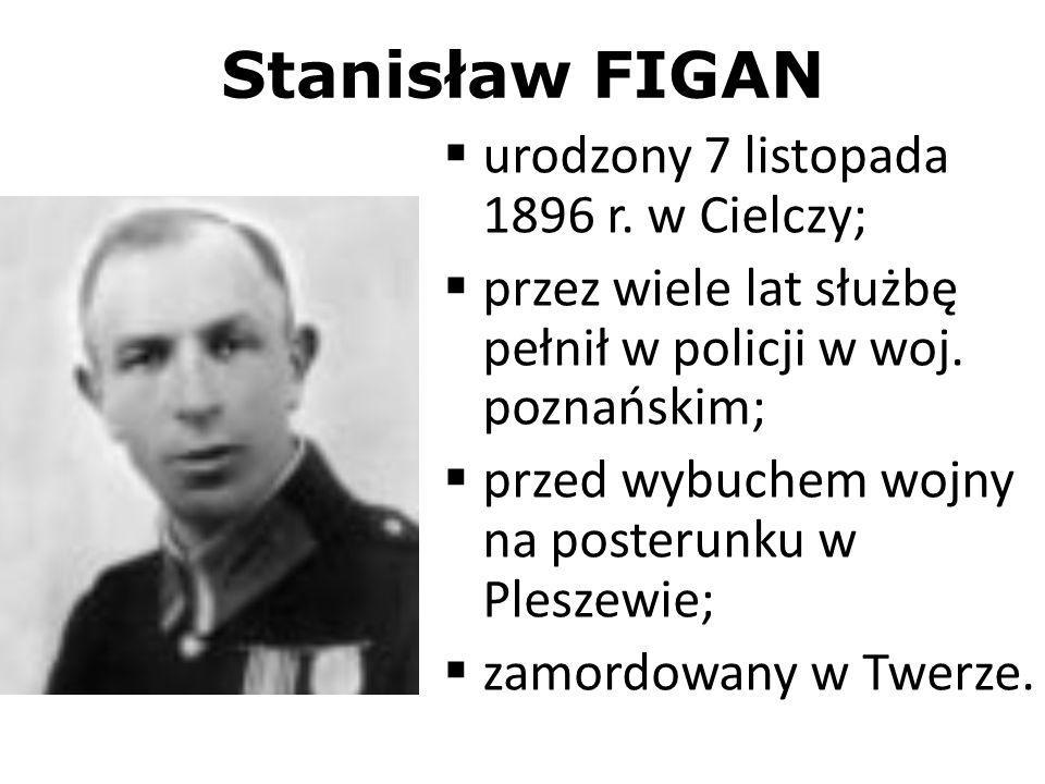 Stanisław FIGAN urodzony 7 listopada 1896 r. w Cielczy; przez wiele lat służbę pełnił w policji w woj. poznańskim; przed wybuchem wojny na posterunku