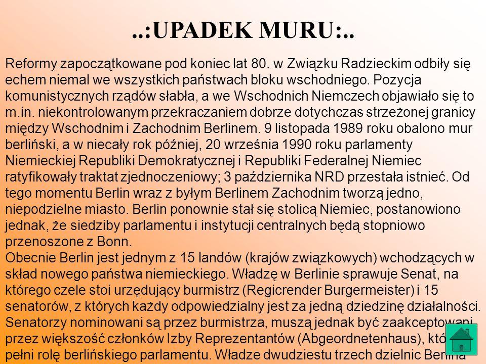 ..:UPADEK MURU:.. Reformy zapoczątkowane pod koniec lat 80. w Związku Radzieckim odbiły się echem niemal we wszystkich państwach bloku wschodniego. Po