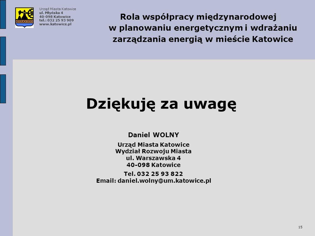 Dziękuję za uwagę 15 Daniel WOLNY Urząd Miasta Katowice Wydział Rozwoju Miasta ul.