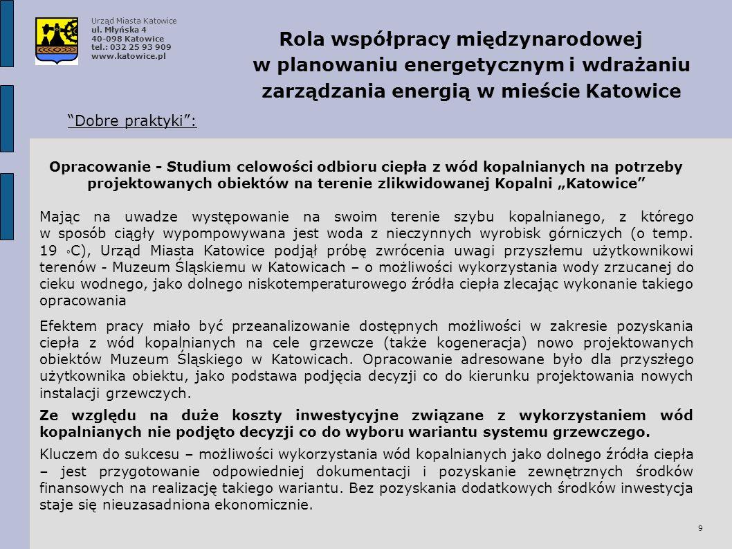 9 Rola współpracy międzynarodowej w planowaniu energetycznym i wdrażaniu zarządzania energią w mieście Katowice Dobre praktyki: Mając na uwadze występowanie na swoim terenie szybu kopalnianego, z którego w sposób ciągły wypompowywana jest woda z nieczynnych wyrobisk górniczych (o temp.