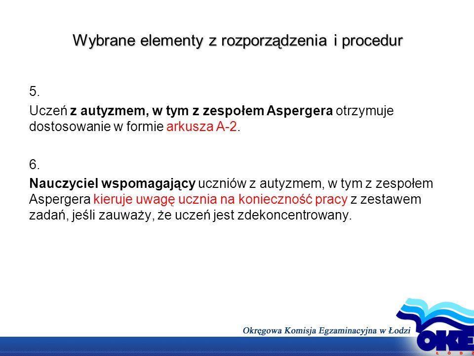 Wybrane elementy z rozporządzenia i procedur 5. Uczeń z autyzmem, w tym z zespołem Aspergera otrzymuje dostosowanie w formie arkusza A-2. 6. Nauczycie