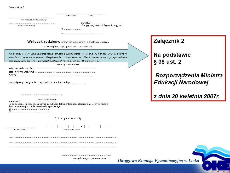 Załącznik 2 Na podstawie § 38 ust. 2 Rozporządzenia Ministra Edukacji Narodowej z dnia 30 kwietnia 2007r.