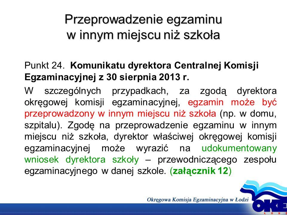 Przeprowadzenie egzaminu w innym miejscu niż szkoła Punkt 24. Komunikatu dyrektora Centralnej Komisji Egzaminacyjnej z 30 sierpnia 2013 r. W szczególn