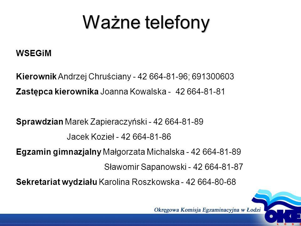 Ważne telefony WSEGiM Kierownik Andrzej Chruściany - 42 664-81-96; 691300603 Zastępca kierownika Joanna Kowalska - 42 664-81-81 Sprawdzian Marek Zapie