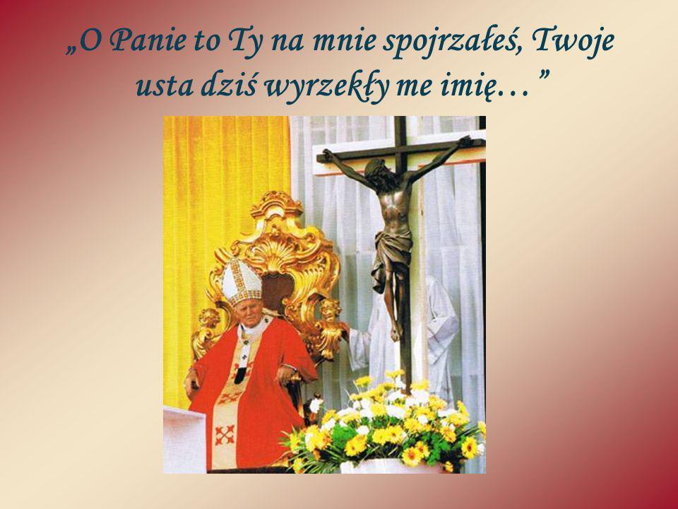 O Panie to Ty na mnie spojrzałeś, Twoje usta dziś wyrzekły me imię…