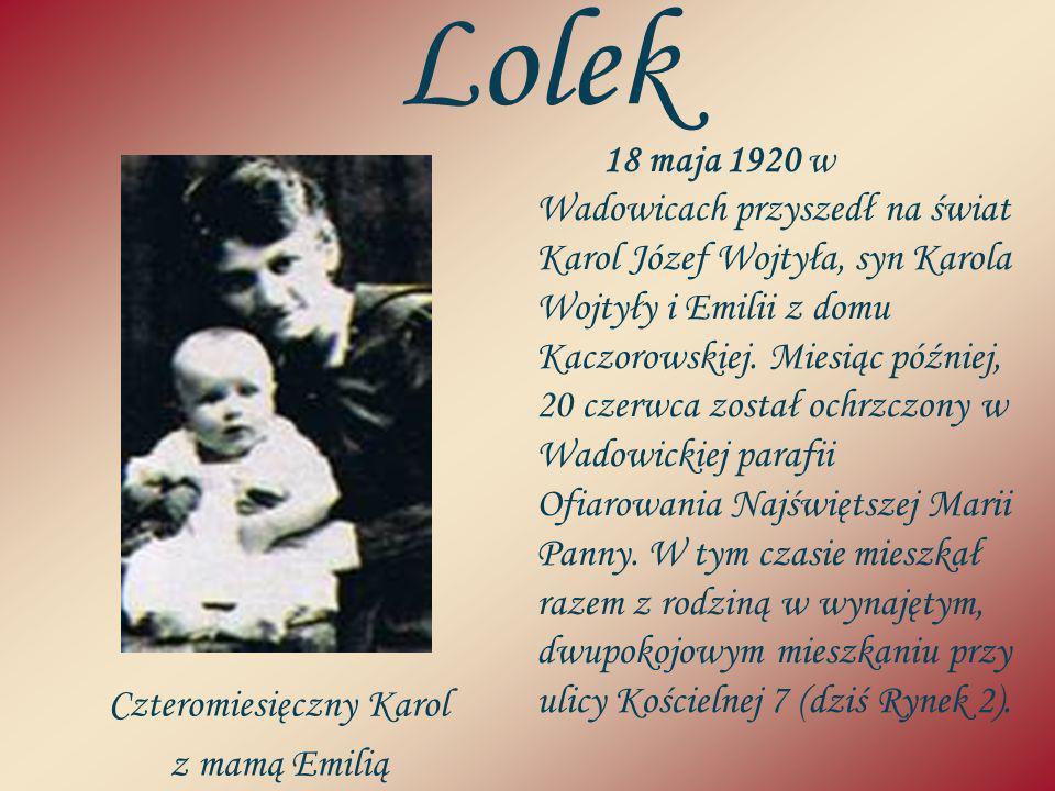 Lolek 18 maja 1920 w Wadowicach przyszedł na świat Karol Józef Wojtyła, syn Karola Wojtyły i Emilii z domu Kaczorowskiej. Miesiąc później, 20 czerwca
