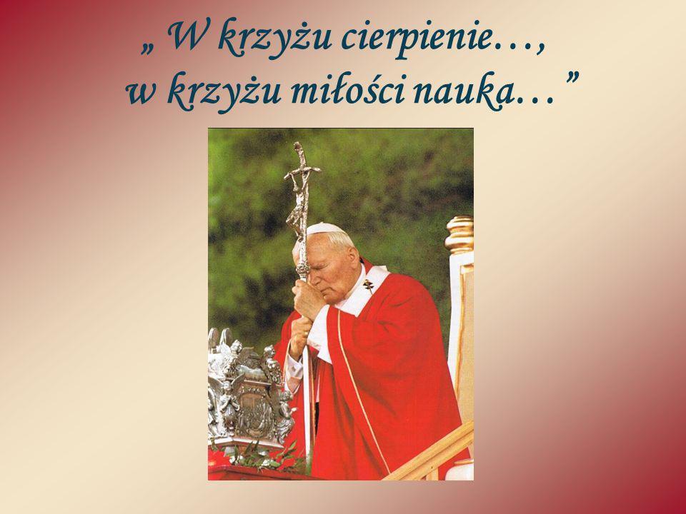 W krzyżu cierpienie…, w krzyżu miłości nauka…