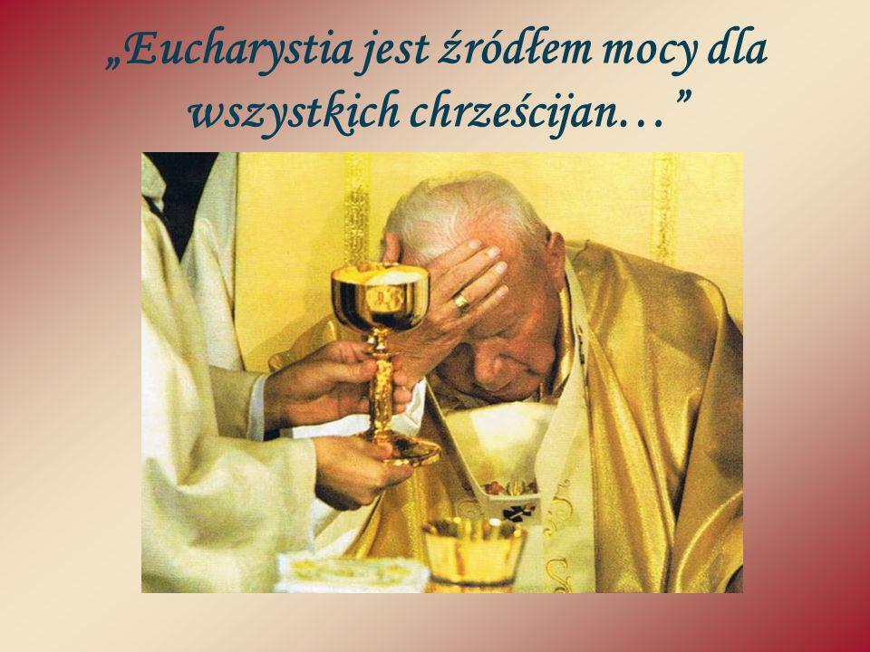 Eucharystia jest źródłem mocy dla wszystkich chrześcijan…
