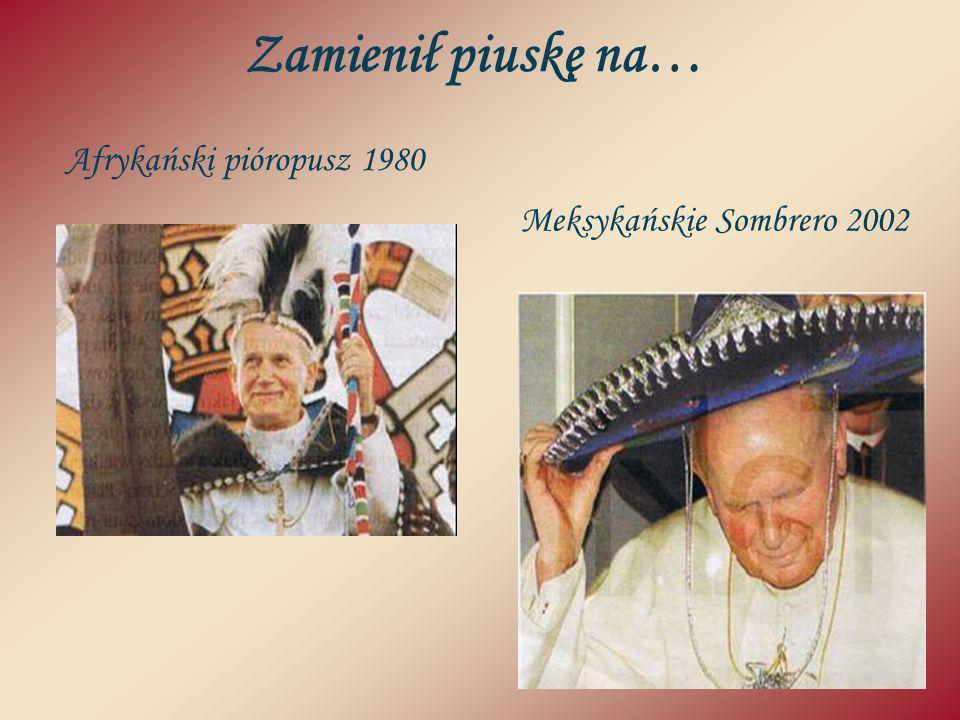 Zamienił piuskę na… Meksykańskie Sombrero 2002 Afrykański pióropusz 1980