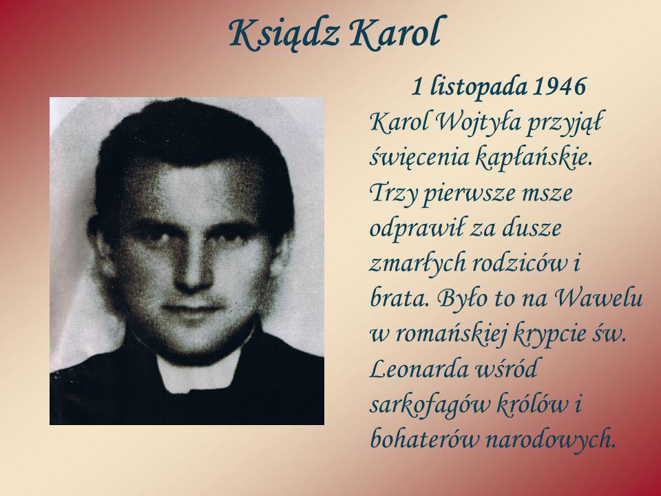 Ksiądz Karol 1 listopada 1946 Karol Wojtyła przyjął święcenia kapłańskie. Trzy pierwsze msze odprawił za dusze zmarłych rodziców i brata. Było to na W