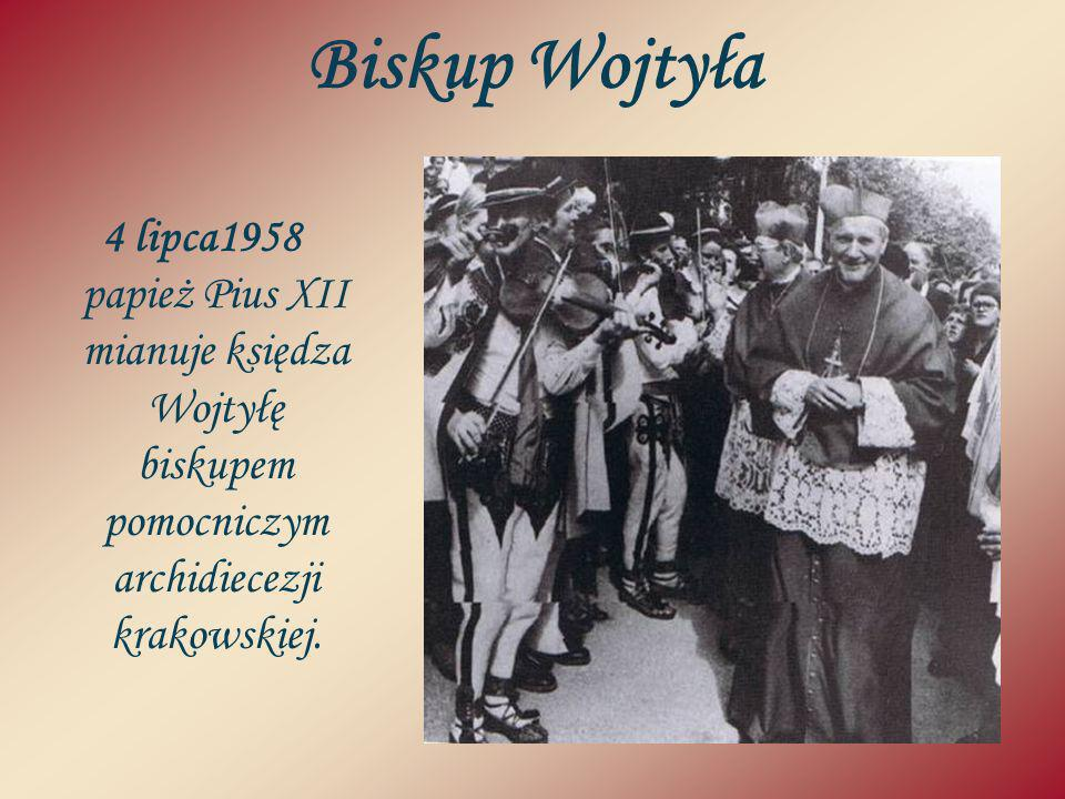 Biskup Wojtyła 4 lipca1958 papież Pius XII mianuje księdza Wojtyłę biskupem pomocniczym archidiecezji krakowskiej.