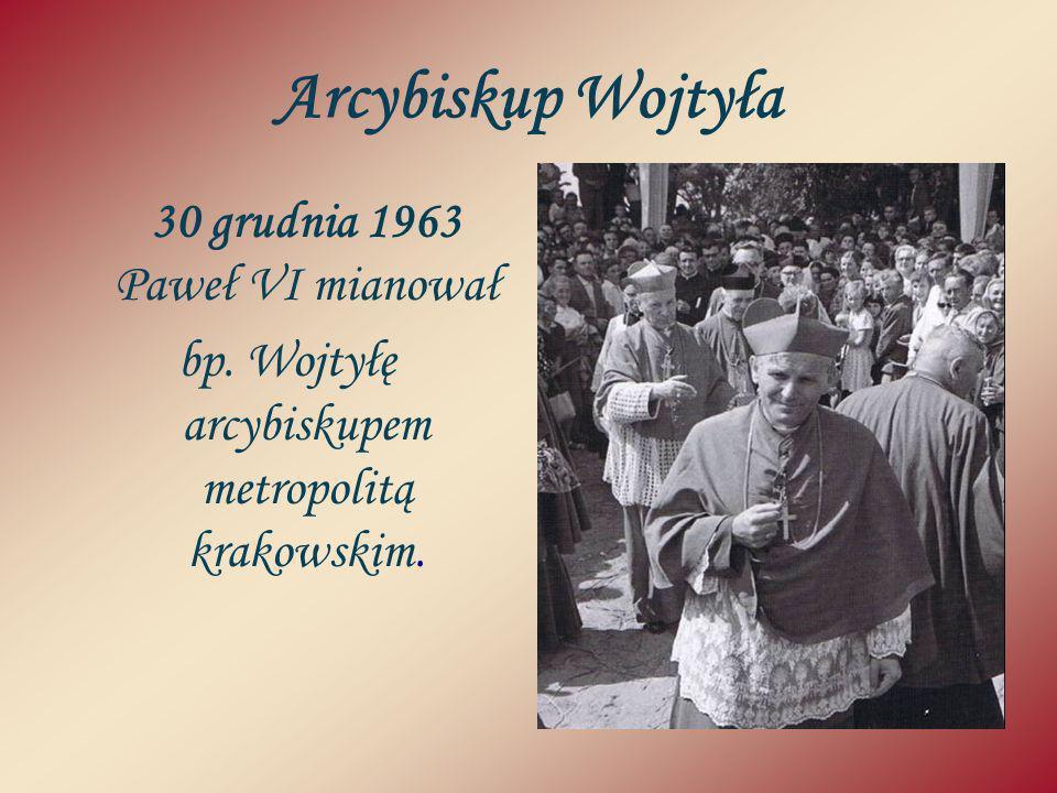 Arcybiskup Wojtyła 30 grudnia 1963 Paweł VI mianował bp. Wojtyłę arcybiskupem metropolitą krakowskim.