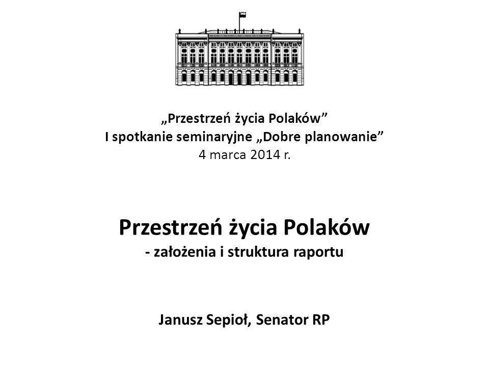 Przestrzeń życia Polaków - założenia i struktura raportu Janusz Sepioł, Senator RP Przestrzeń życia Polaków I spotkanie seminaryjne Dobre planowanie 4