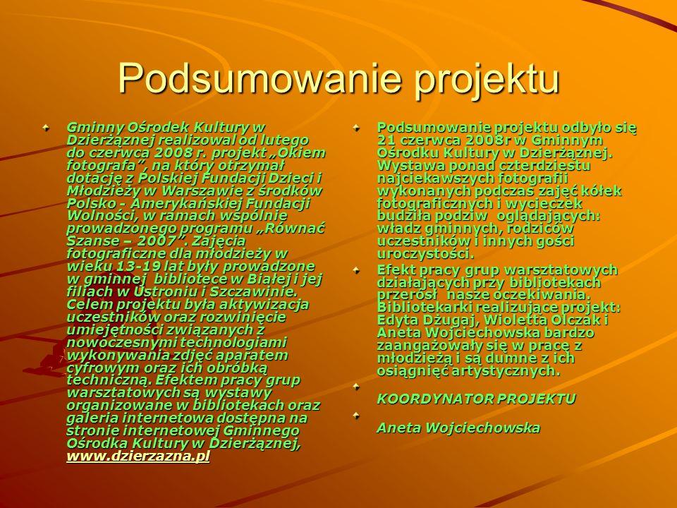 Podsumowanie projektu Gminny Ośrodek Kultury w Dzierżąznej realizowal od lutego do czerwca 2008 r. projekt Okiem fotografa, na który otrzymał dotację