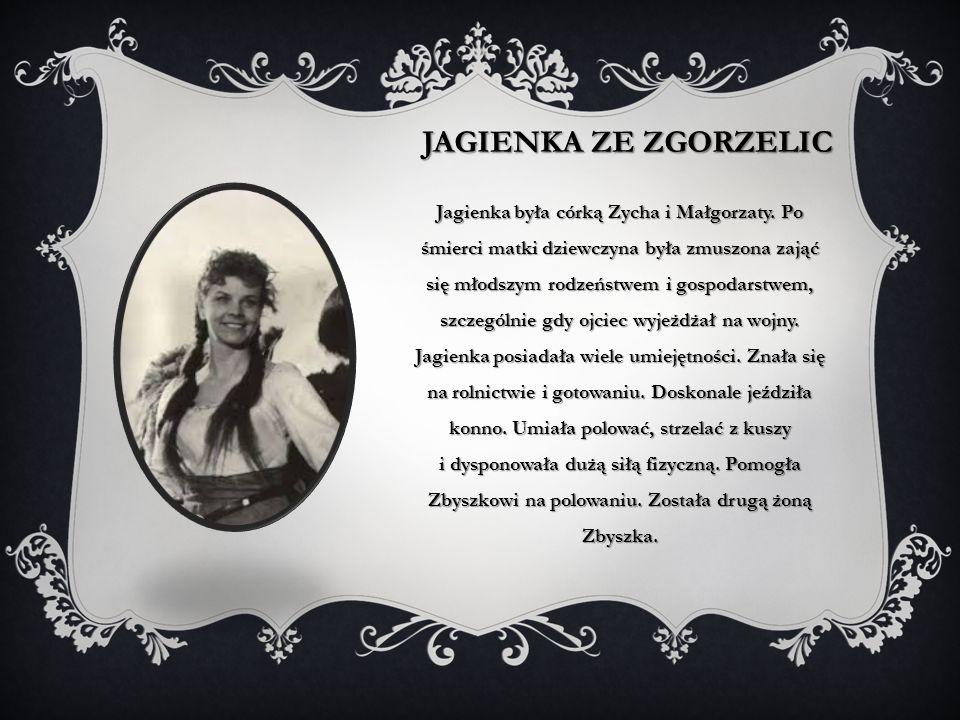JAGIENKA ZE ZGORZELIC Jagienka była córką Zycha i Małgorzaty. Po śmierci matki dziewczyna była zmuszona zająć się młodszym rodzeństwem i gospodarstwem