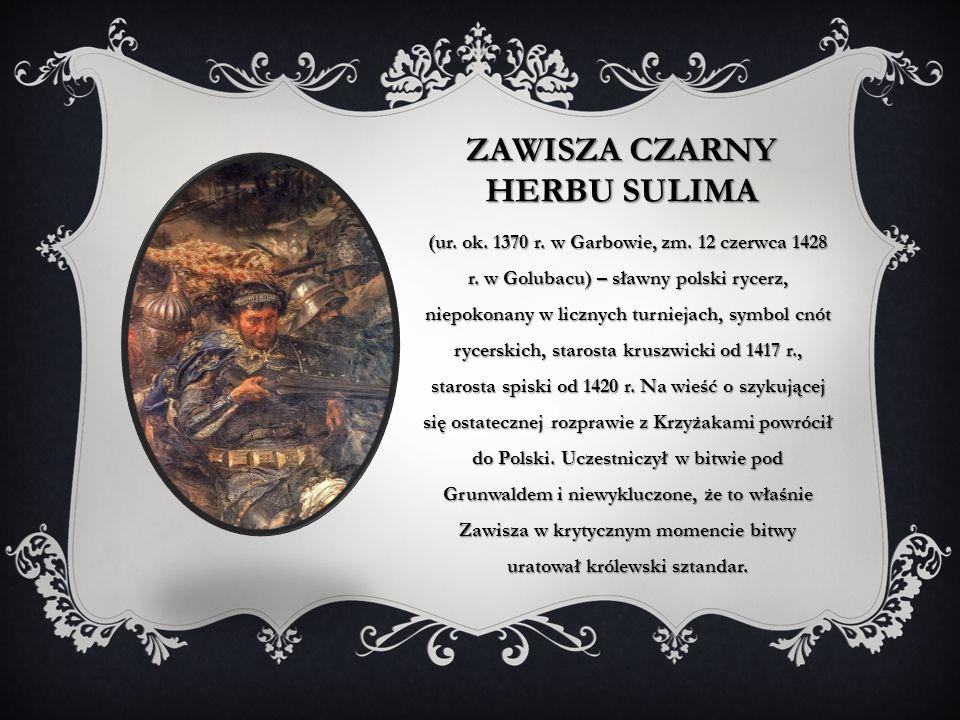 ZAWISZA CZARNY HERBU SULIMA (ur. ok. 1370 r. w Garbowie, zm. 12 czerwca 1428 r. w Golubacu) – sławny polski rycerz, niepokonany w licznych turniejach,
