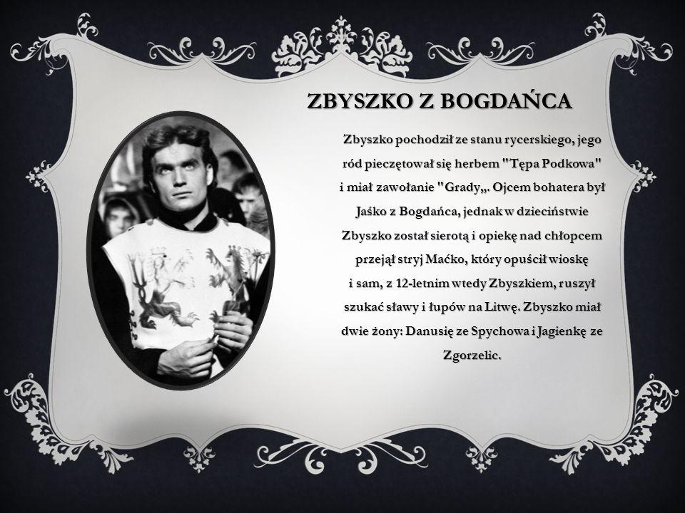 ZBYSZKO Z BOGDAŃCA Zbyszko pochodził ze stanu rycerskiego, jego ród pieczętował się herbem Tępa Podkowa i miał zawołanie Grady.