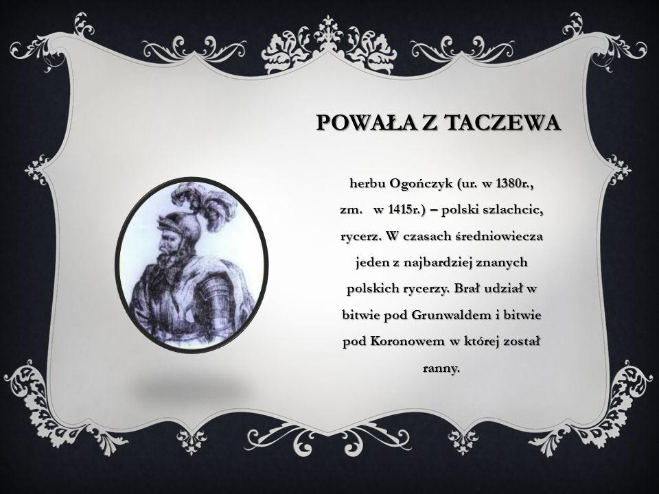 POWAŁA Z TACZEWA herbu Ogończyk (ur. w 1380r., zm. w 1415r.) – polski szlachcic, rycerz. W czasach średniowiecza jeden z najbardziej znanych polskich