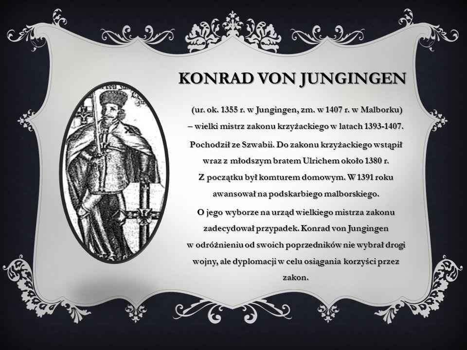 KONRAD VON JUNGINGEN (ur. ok. 1355 r. w Jungingen, zm. w 1407 r. w Malborku) – wielki mistrz zakonu krzyżackiego w latach 1393-1407. Pochodził ze Szwa