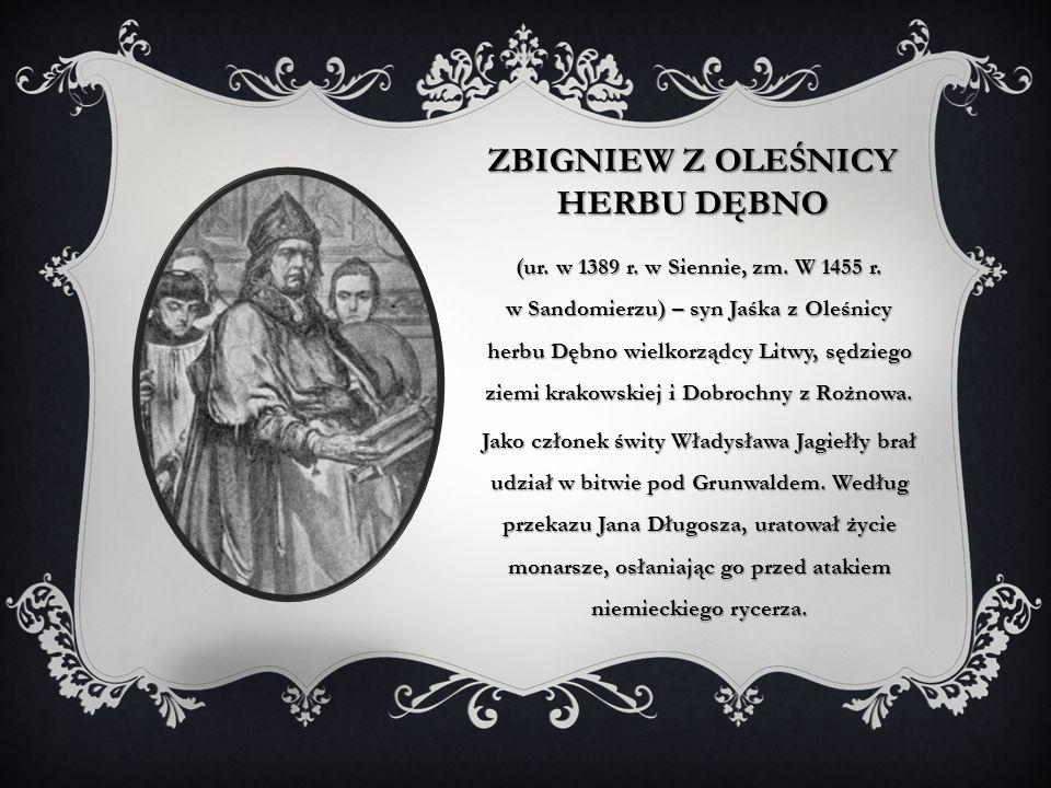 ZBIGNIEW Z OLEŚNICY HERBU DĘBNO (ur.w 1389 r. w Siennie, zm.