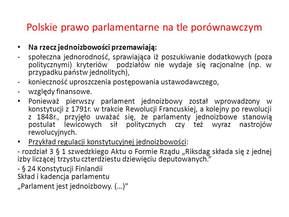 Polskie prawo parlamentarne na tle porównawczym Na rzecz jednoizbowości przemawiają: -społeczna jednorodność, sprawiająca iż poszukiwanie dodatkowych