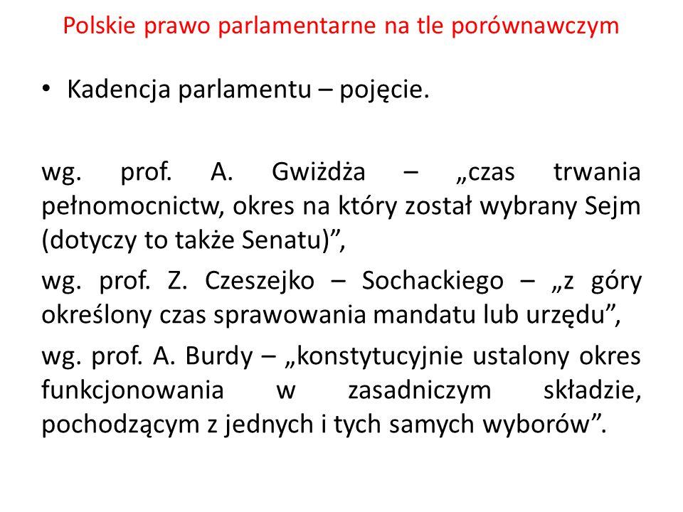 Polskie prawo parlamentarne na tle porównawczym Kadencja parlamentu – pojęcie. wg. prof. A. Gwiżdża – czas trwania pełnomocnictw, okres na który zosta