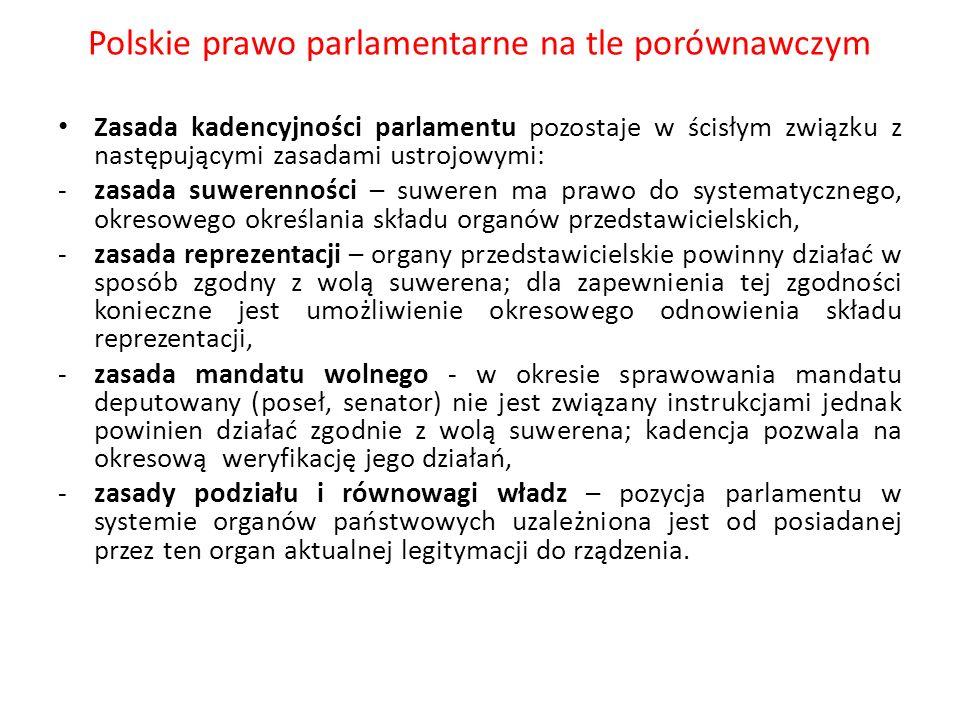 Polskie prawo parlamentarne na tle porównawczym Zasada kadencyjności parlamentu pozostaje w ścisłym związku z następującymi zasadami ustrojowymi: -zas