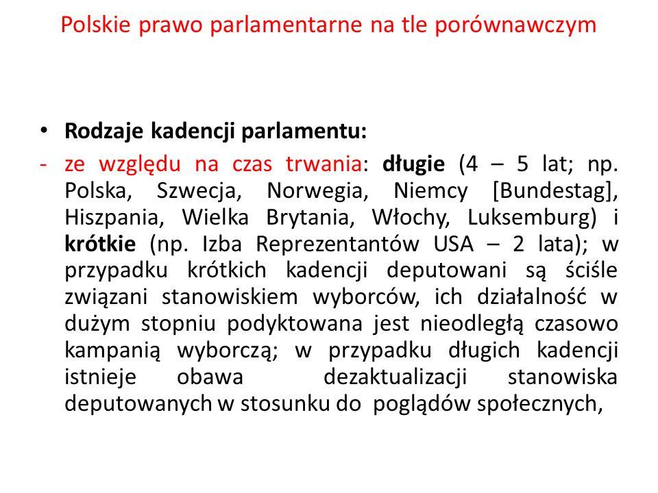 Polskie prawo parlamentarne na tle porównawczym Rodzaje kadencji parlamentu: -ze względu na czas trwania: długie (4 – 5 lat; np. Polska, Szwecja, Norw