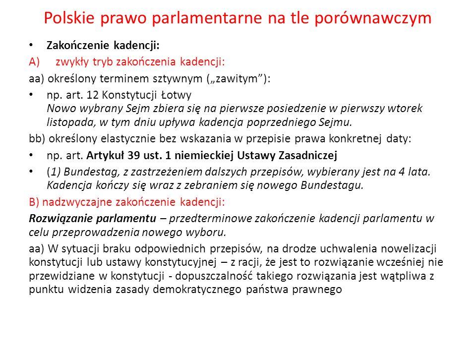 Polskie prawo parlamentarne na tle porównawczym Zakończenie kadencji: A)zwykły tryb zakończenia kadencji: aa) określony terminem sztywnym (zawitym): n