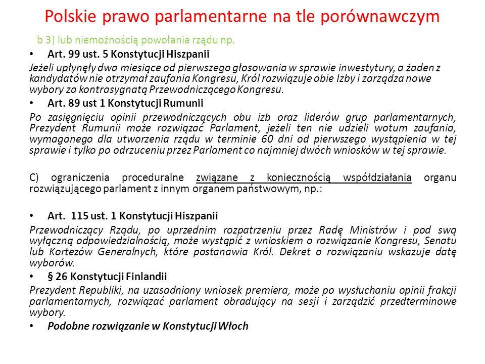 Polskie prawo parlamentarne na tle porównawczym b 3) lub niemożnością powołania rządu np. Art. 99 ust. 5 Konstytucji Hiszpanii Jeżeli upłynęły dwa mie