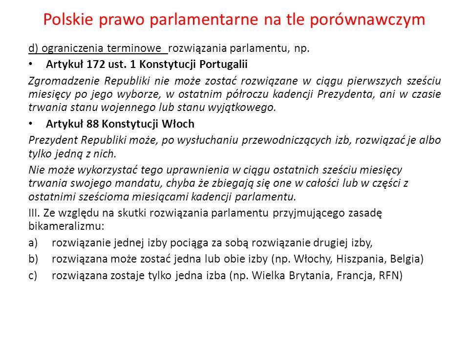 Polskie prawo parlamentarne na tle porównawczym d) ograniczenia terminowe rozwiązania parlamentu, np. Artykuł 172 ust. 1 Konstytucji Portugalii Zgroma