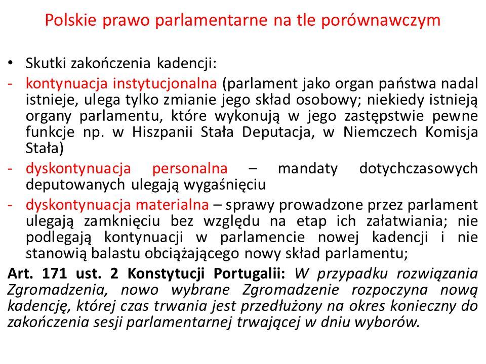 Polskie prawo parlamentarne na tle porównawczym Skutki zakończenia kadencji: -kontynuacja instytucjonalna (parlament jako organ państwa nadal istnieje