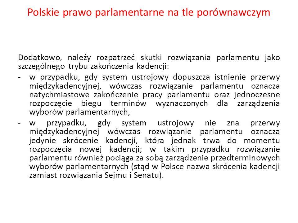 Polskie prawo parlamentarne na tle porównawczym Dodatkowo, należy rozpatrzeć skutki rozwiązania parlamentu jako szczególnego trybu zakończenia kadencj