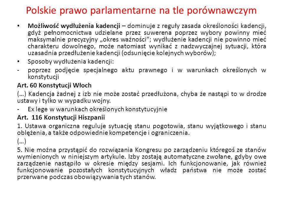 Polskie prawo parlamentarne na tle porównawczym Możliwość wydłużenia kadencji – dominuje z reguły zasada określoności kadencji, gdyż pełnomocnictwa ud