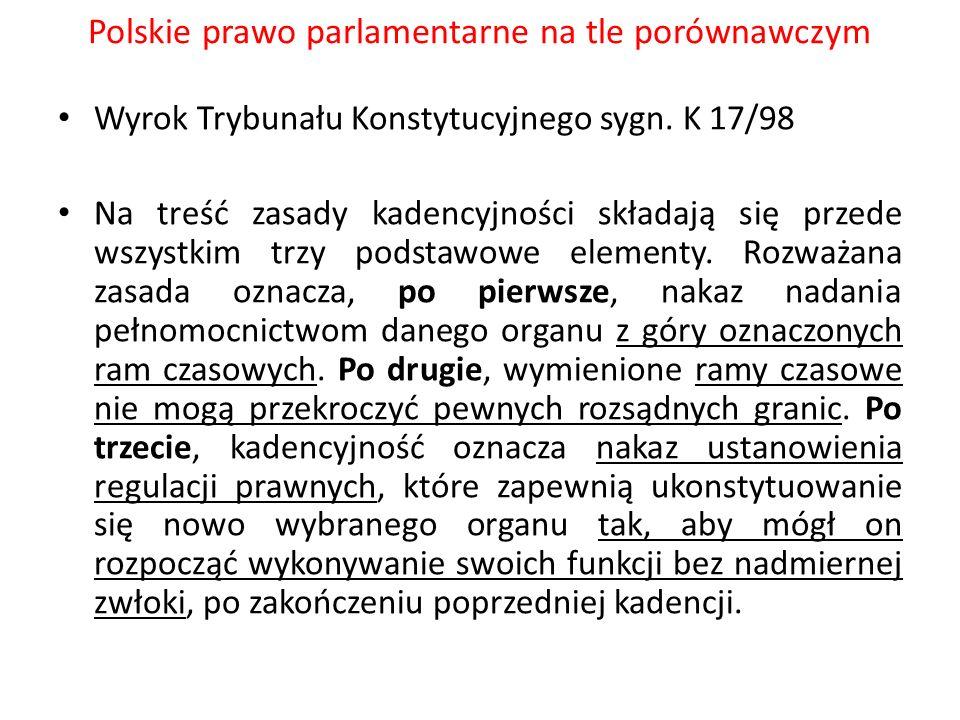 Polskie prawo parlamentarne na tle porównawczym Wyrok Trybunału Konstytucyjnego sygn. K 17/98 Na treść zasady kadencyjności składają się przede wszyst