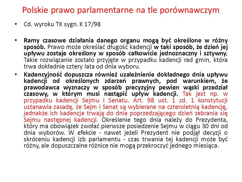 Polskie prawo parlamentarne na tle porównawczym Cd. wyroku TK sygn. K 17/98 Ramy czasowe działania danego organu mogą być określone w różny sposób. Pr