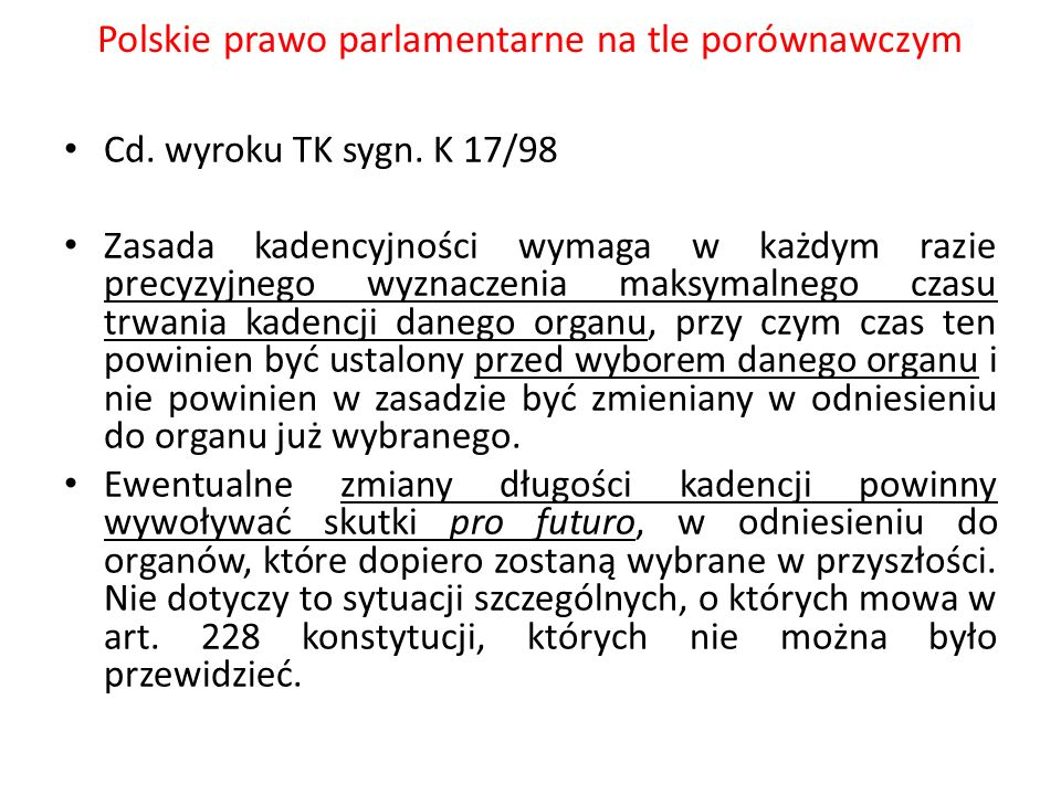 Polskie prawo parlamentarne na tle porównawczym Cd. wyroku TK sygn. K 17/98 Zasada kadencyjności wymaga w każdym razie precyzyjnego wyznaczenia maksym