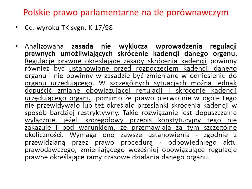 Polskie prawo parlamentarne na tle porównawczym Cd. wyroku TK sygn. K 17/98 Analizowana zasada nie wyklucza wprowadzenia regulacji prawnych umożliwiaj