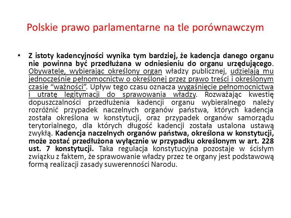 Polskie prawo parlamentarne na tle porównawczym Z istoty kadencyjności wynika tym bardziej, że kadencja danego organu nie powinna być przedłużana w od