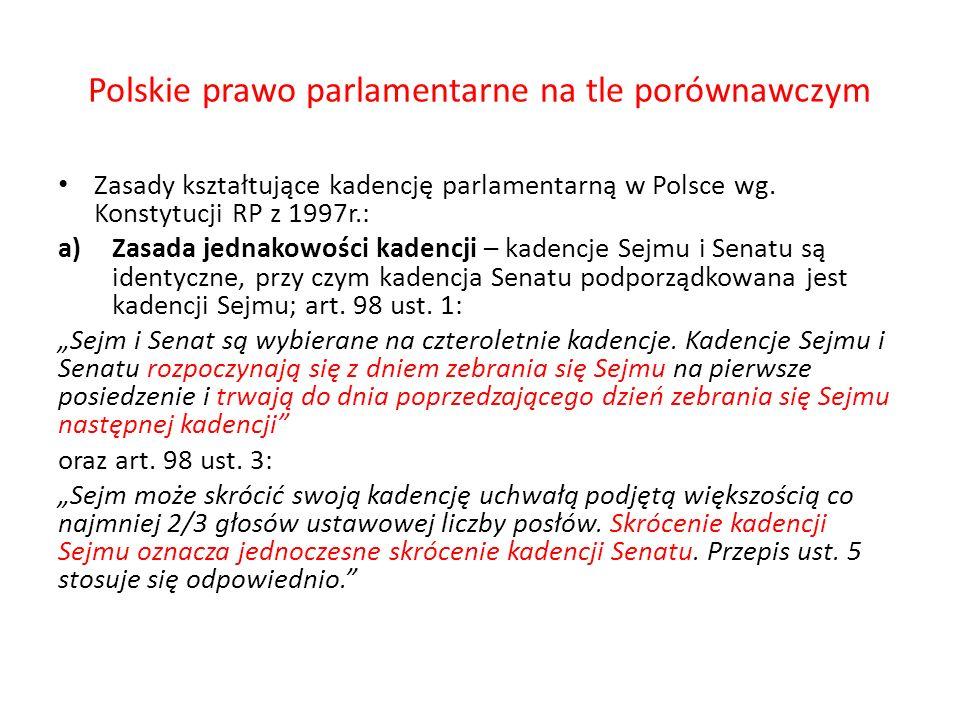 Polskie prawo parlamentarne na tle porównawczym Zasady kształtujące kadencję parlamentarną w Polsce wg. Konstytucji RP z 1997r.: a)Zasada jednakowości