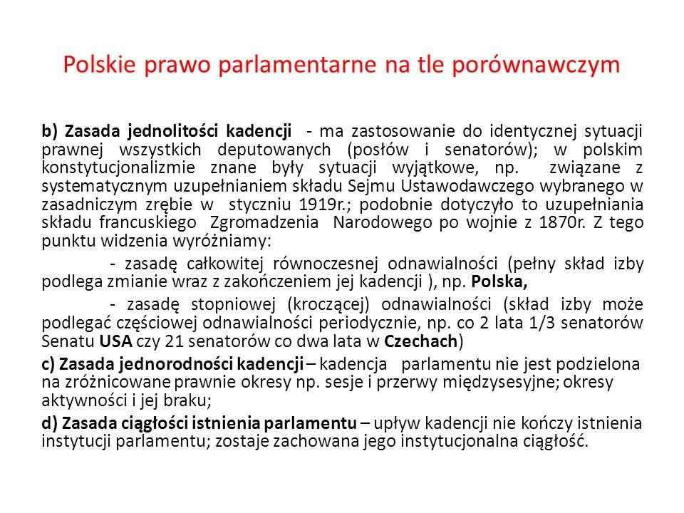 Polskie prawo parlamentarne na tle porównawczym b) Zasada jednolitości kadencji - ma zastosowanie do identycznej sytuacji prawnej wszystkich deputowan