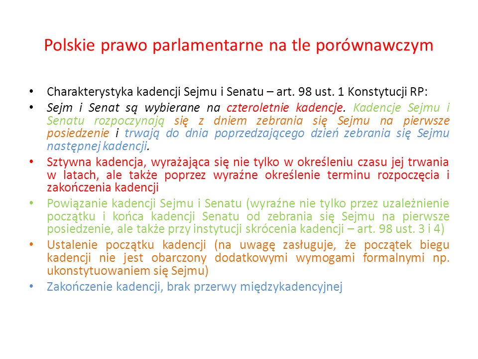 Polskie prawo parlamentarne na tle porównawczym Charakterystyka kadencji Sejmu i Senatu – art. 98 ust. 1 Konstytucji RP: Sejm i Senat są wybierane na