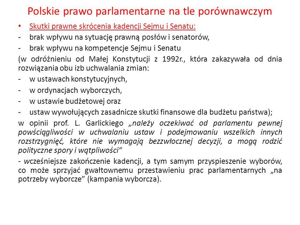 Polskie prawo parlamentarne na tle porównawczym Skutki prawne skrócenia kadencji Sejmu i Senatu: -brak wpływu na sytuację prawną posłów i senatorów, -