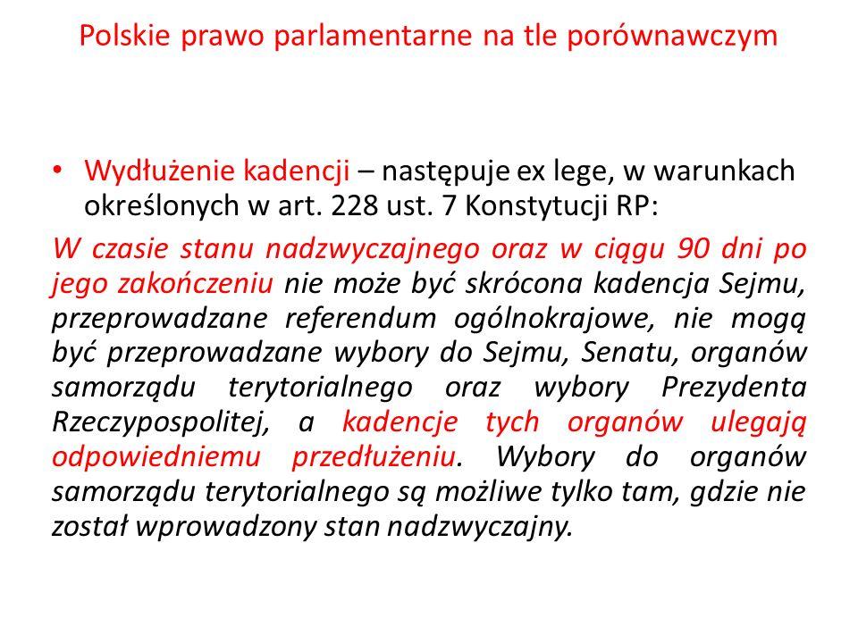 Polskie prawo parlamentarne na tle porównawczym Wydłużenie kadencji – następuje ex lege, w warunkach określonych w art. 228 ust. 7 Konstytucji RP: W c
