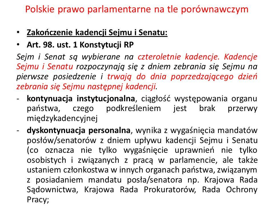 Polskie prawo parlamentarne na tle porównawczym Zakończenie kadencji Sejmu i Senatu: Art. 98. ust. 1 Konstytucji RP Sejm i Senat są wybierane na czter